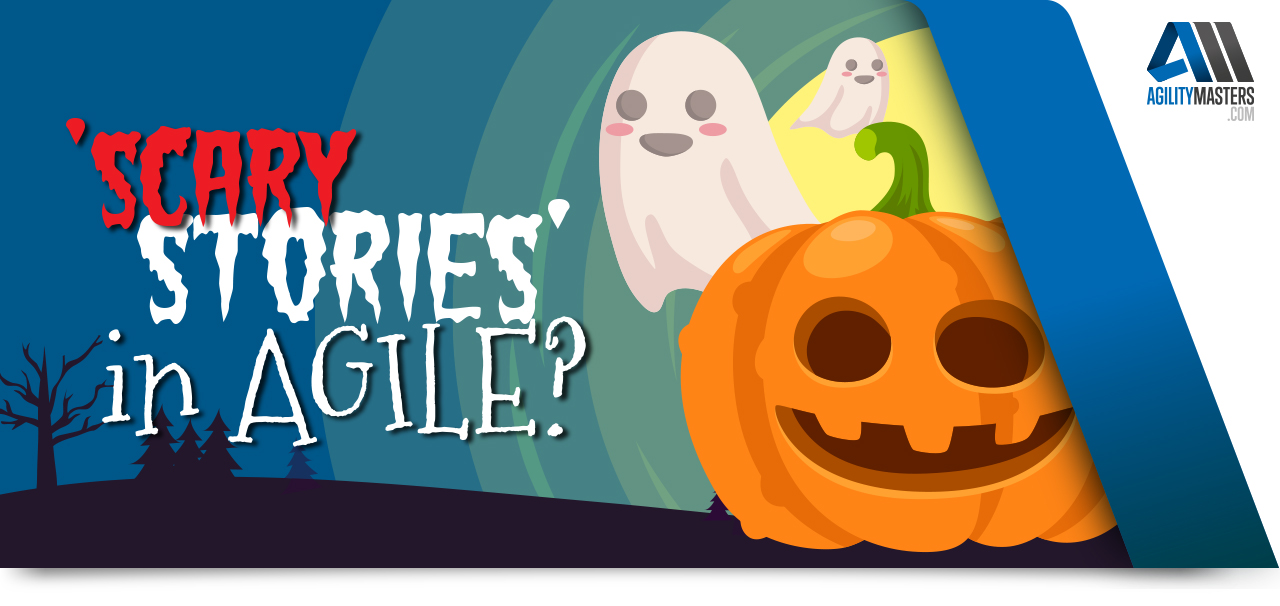 Halloween - 'Scary Stories' in Agile?